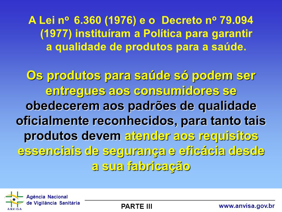 A Lei no 6.360 (1976) e o Decreto no 79.094 (1977) instituíram a Política para garantir a qualidade de produtos para a saúde.