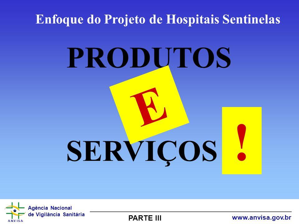 E PRODUTOS OU SERVIÇOS ! Enfoque do Projeto de Hospitais Sentinelas