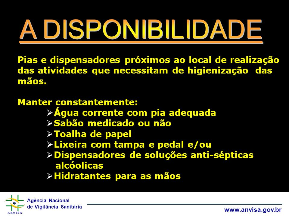 A DISPONIBILIDADE Pias e dispensadores próximos ao local de realização das atividades que necessitam de higienização das mãos.