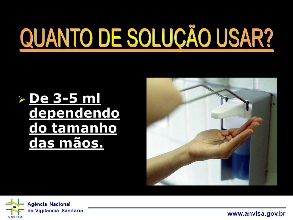 QUANTO DE SOLUÇÃO USAR De 3-5 ml dependendo do tamanho das mãos.