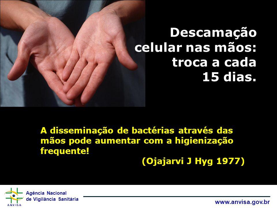 Descamação celular nas mãos: troca a cada 15 dias.