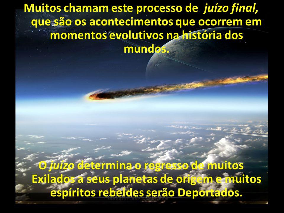 Muitos chamam este processo de juízo final, que são os acontecimentos que ocorrem em momentos evolutivos na história dos mundos.
