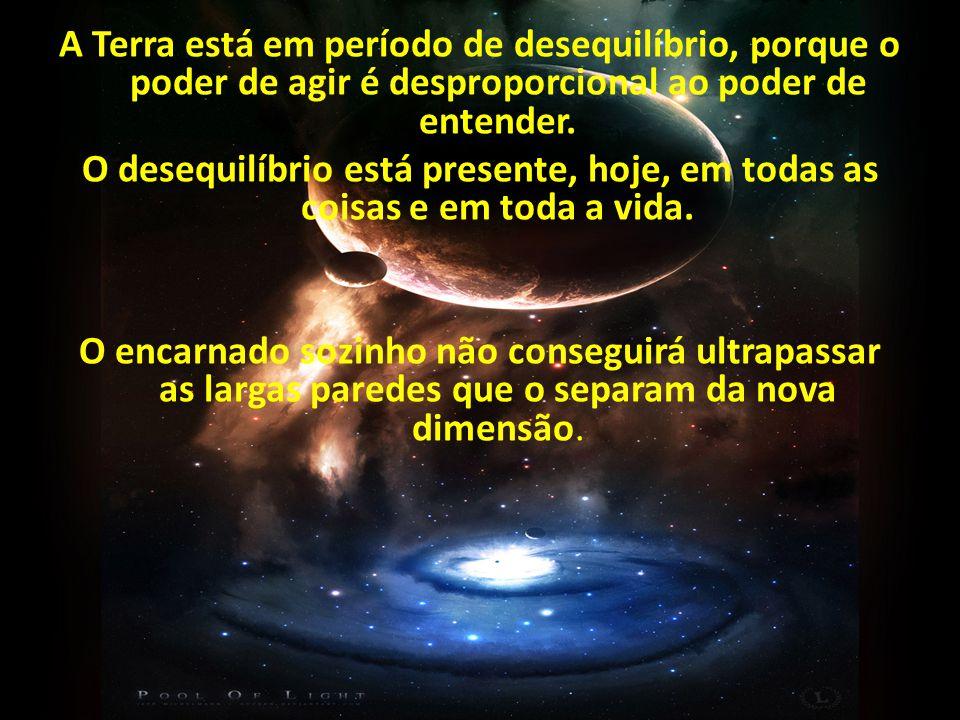 A Terra está em período de desequilíbrio, porque o poder de agir é desproporcional ao poder de entender.