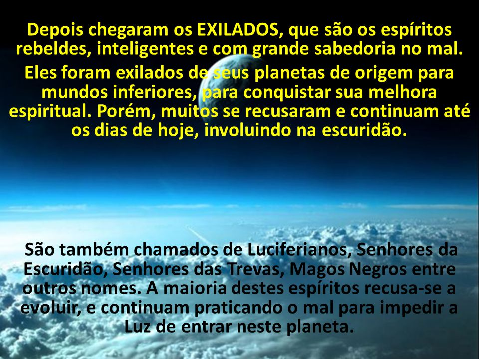 Depois chegaram os EXILADOS, que são os espíritos rebeldes, inteligentes e com grande sabedoria no mal.