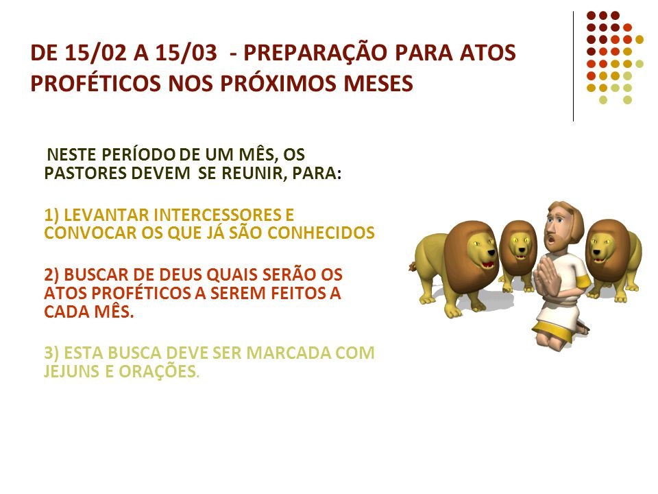 DE 15/02 A 15/03 - PREPARAÇÃO PARA ATOS PROFÉTICOS NOS PRÓXIMOS MESES