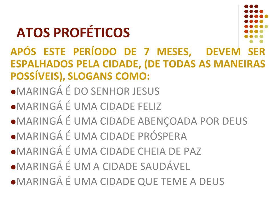 ATOS PROFÉTICOS APÓS ESTE PERÍODO DE 7 MESES, DEVEM SER ESPALHADOS PELA CIDADE, (DE TODAS AS MANEIRAS POSSÍVEIS), SLOGANS COMO: