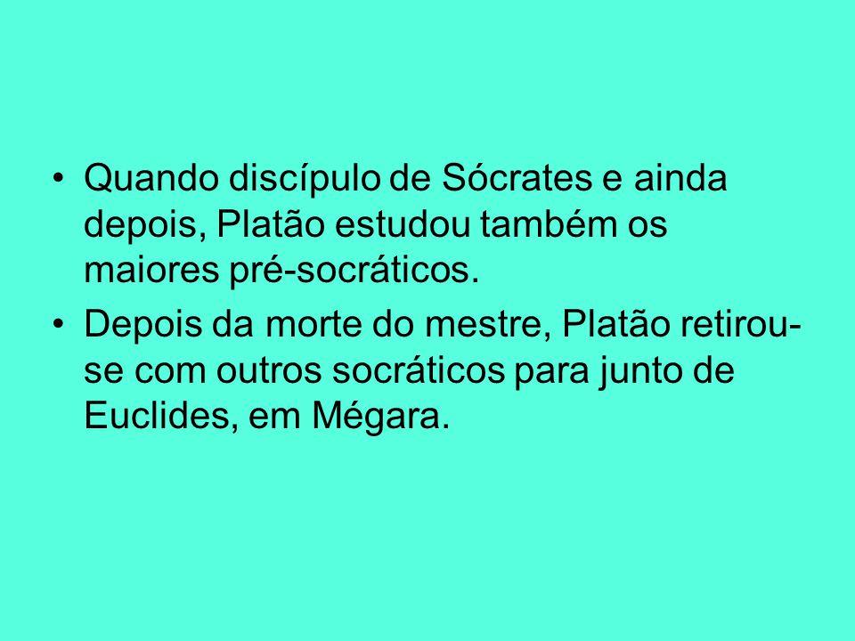 Quando discípulo de Sócrates e ainda depois, Platão estudou também os maiores pré-socráticos.