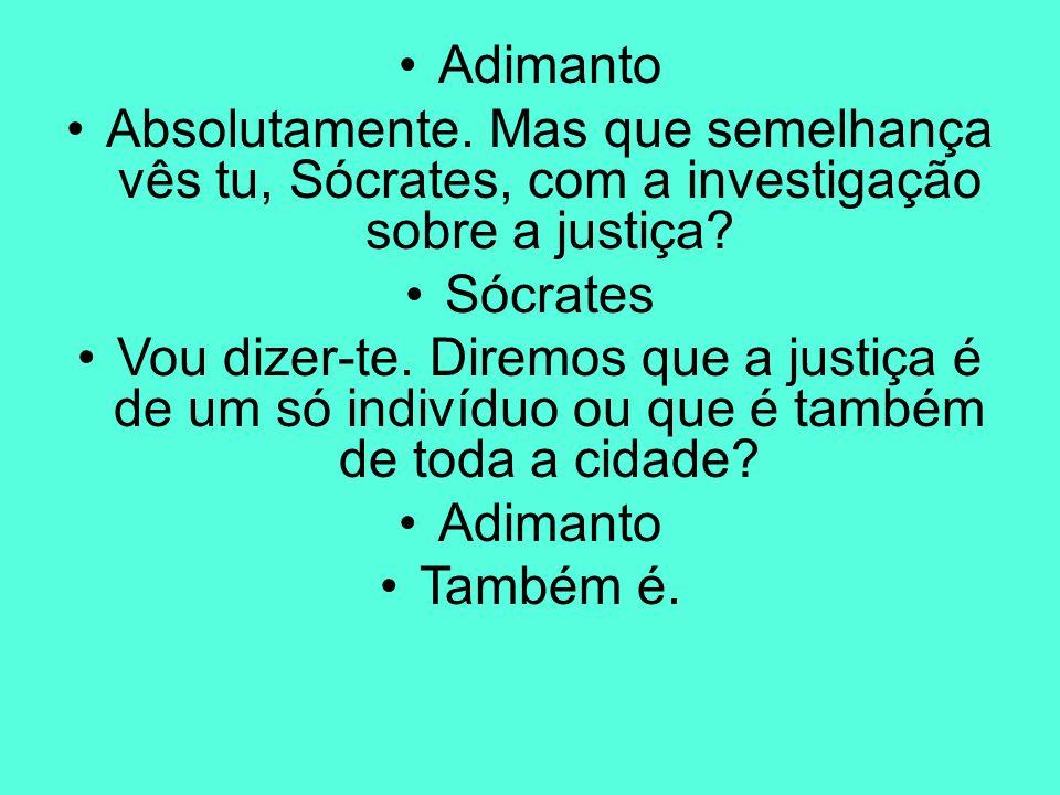 Adimanto Absolutamente. Mas que semelhança vês tu, Sócrates, com a investigação sobre a justiça Sócrates.