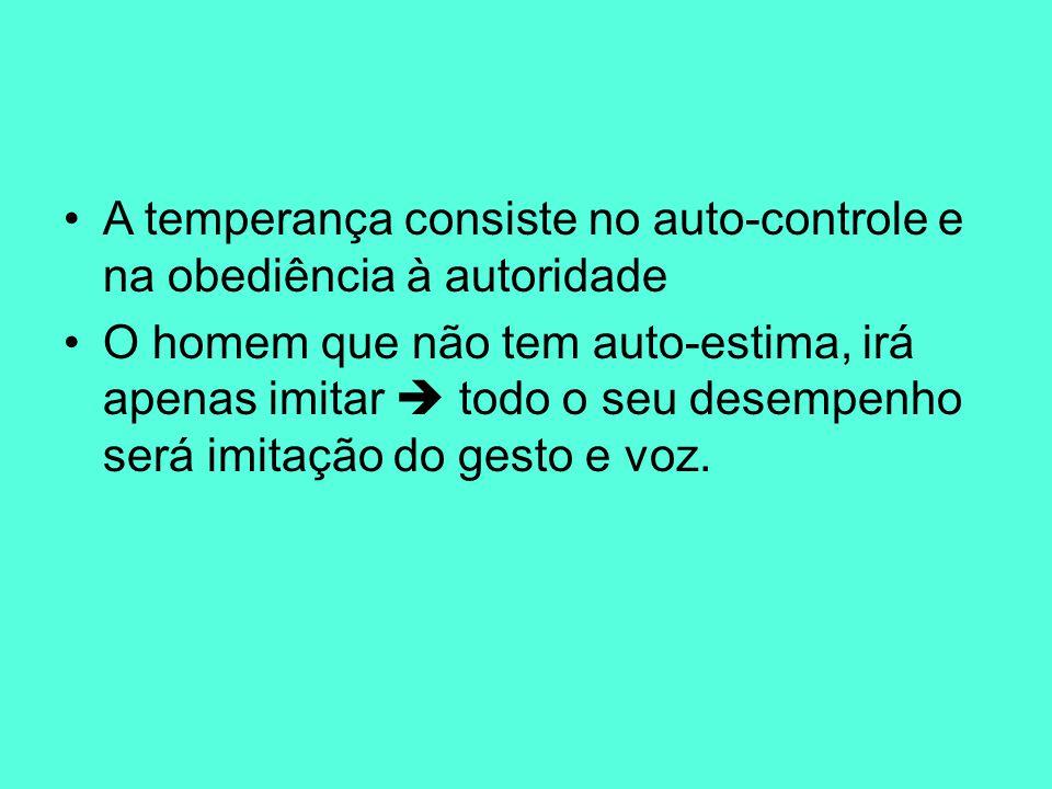 A temperança consiste no auto-controle e na obediência à autoridade