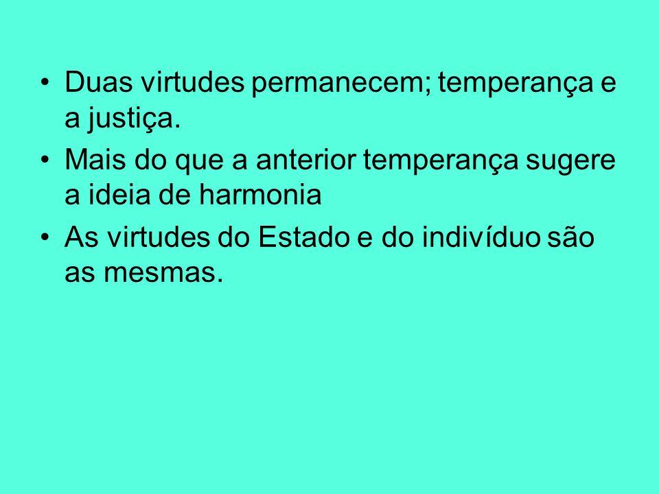 Duas virtudes permanecem; temperança e a justiça.