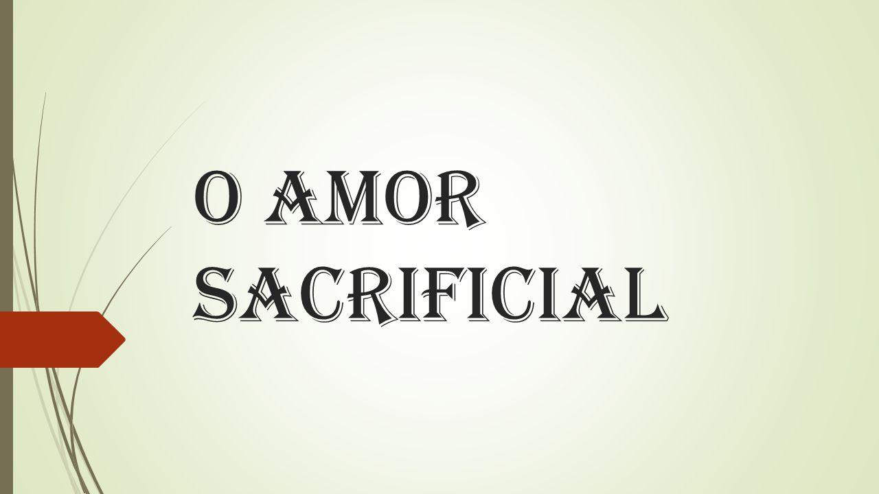 O AMOR SACRIFICIAL