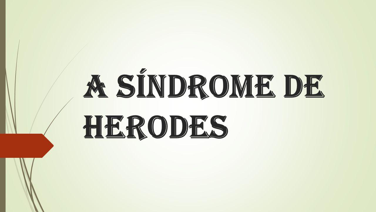 A síndrome de Herodes