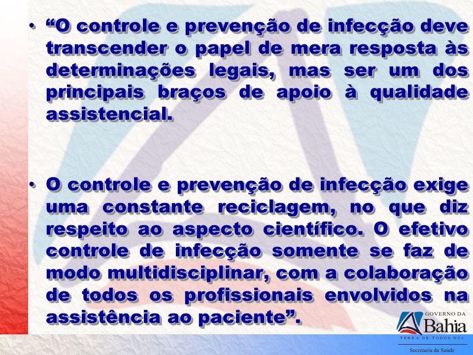 O controle e prevenção de infecção deve transcender o papel de mera resposta às determinações legais, mas ser um dos principais braços de apoio à qualidade assistencial.