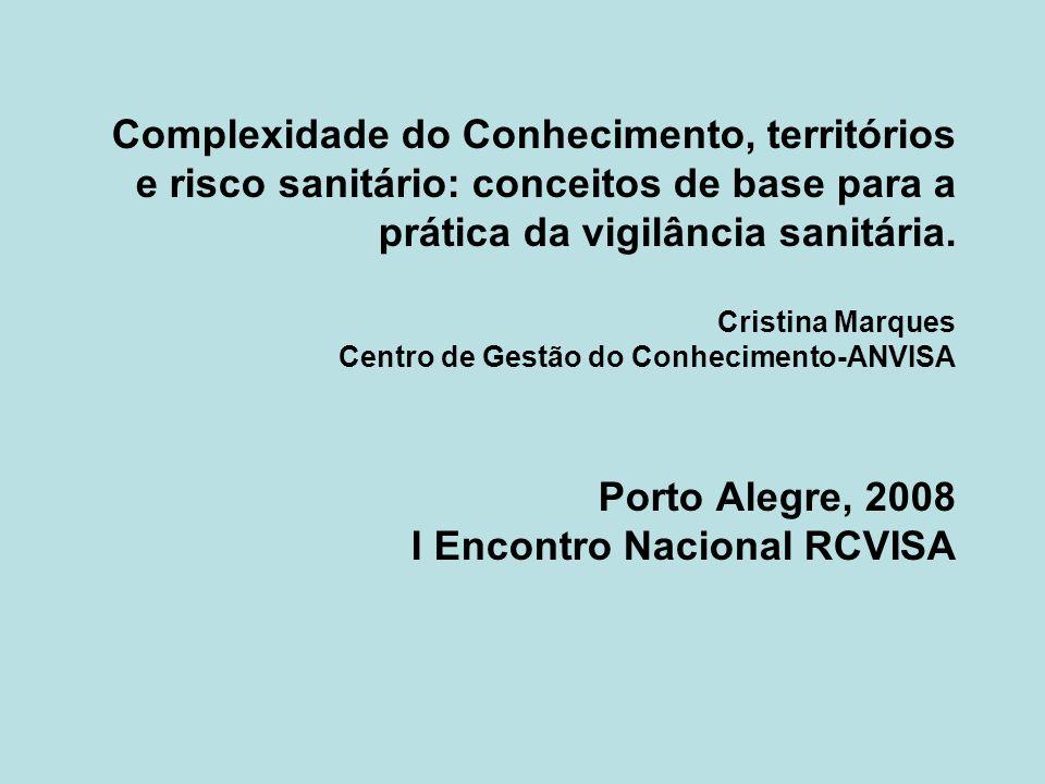 Complexidade do Conhecimento, territórios e risco sanitário: conceitos de base para a prática da vigilância sanitária.