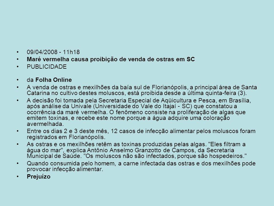 09/04/2008 - 11h18Maré vermelha causa proibição de venda de ostras em SC. PUBLICIDADE. da Folha Online.