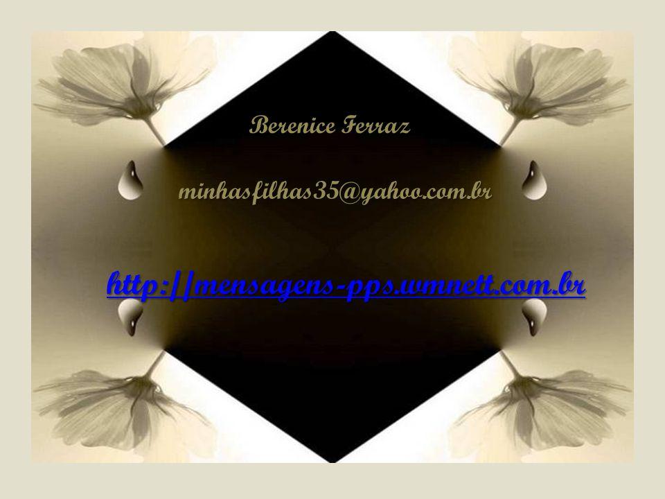 http://mensagens-pps.wmnett.com.br Berenice Ferraz