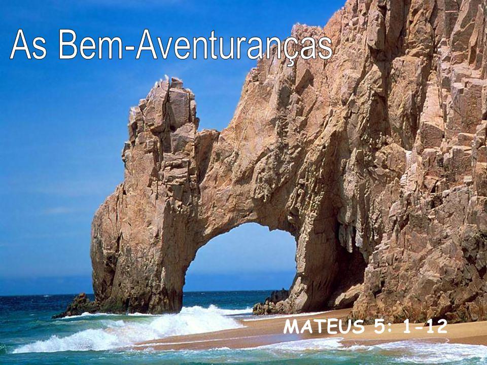 As Bem-Aventuranças MATEUS 5: 1-12