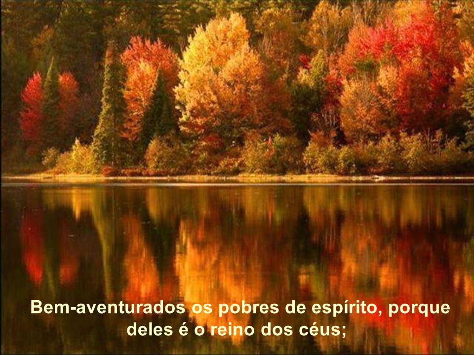 . Bem-aventurados os pobres de espírito, porque deles é o reino dos céus;