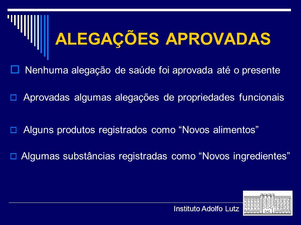 ALEGAÇÕES APROVADAS Nenhuma alegação de saúde foi aprovada até o presente. Aprovadas algumas alegações de propriedades funcionais.