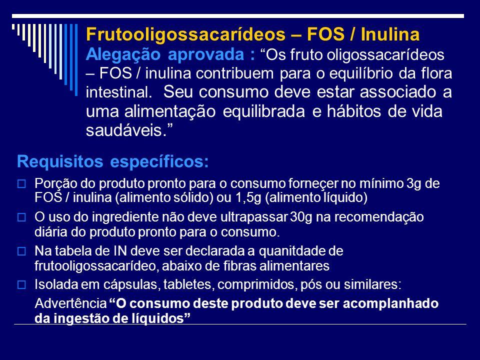 Frutooligossacarídeos – FOS / Inulina Alegação aprovada : Os fruto oligossacarídeos – FOS / inulina contribuem para o equilíbrio da flora intestinal. Seu consumo deve estar associado a uma alimentação equilibrada e hábitos de vida saudáveis.