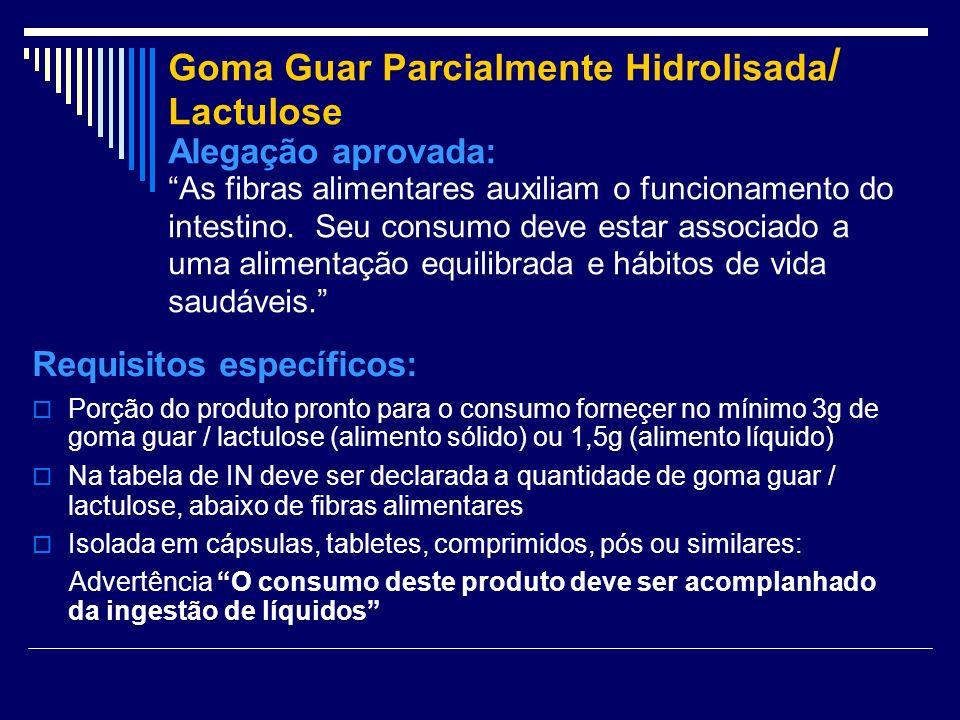 Goma Guar Parcialmente Hidrolisada/ Lactulose Alegação aprovada: As fibras alimentares auxiliam o funcionamento do intestino. Seu consumo deve estar associado a uma alimentação equilibrada e hábitos de vida saudáveis.
