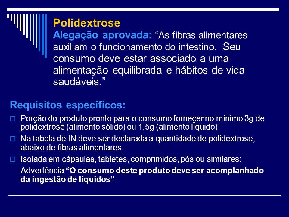 Polidextrose Alegação aprovada: As fibras alimentares auxiliam o funcionamento do intestino. Seu consumo deve estar associado a uma alimentação equilibrada e hábitos de vida saudáveis.