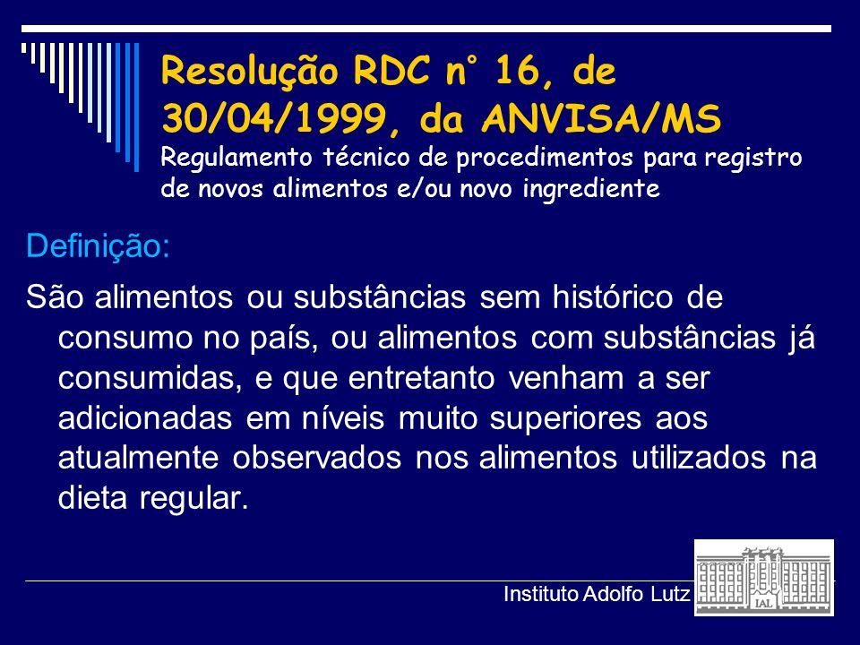 Resolução RDC n° 16, de 30/04/1999, da ANVISA/MS Regulamento técnico de procedimentos para registro de novos alimentos e/ou novo ingrediente