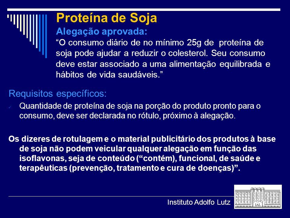 Proteína de Soja Alegação aprovada: O consumo diário de no mínimo 25g de proteína de soja pode ajudar a reduzir o colesterol. Seu consumo deve estar associado a uma alimentação equilibrada e hábitos de vida saudáveis.