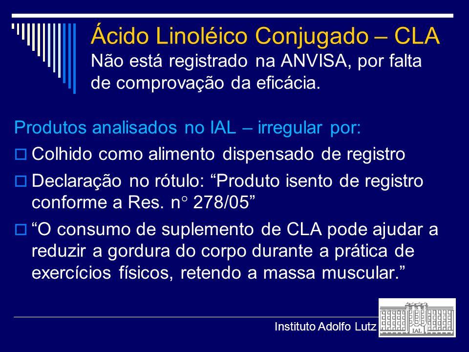 Ácido Linoléico Conjugado – CLA Não está registrado na ANVISA, por falta de comprovação da eficácia.