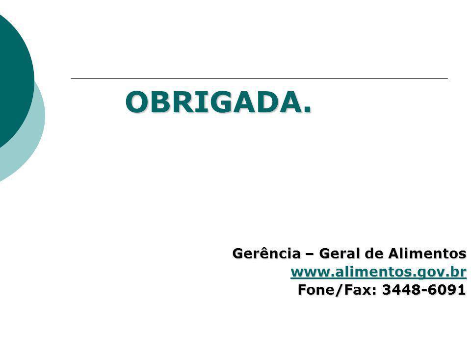 OBRIGADA. Gerência – Geral de Alimentos www.alimentos.gov.br