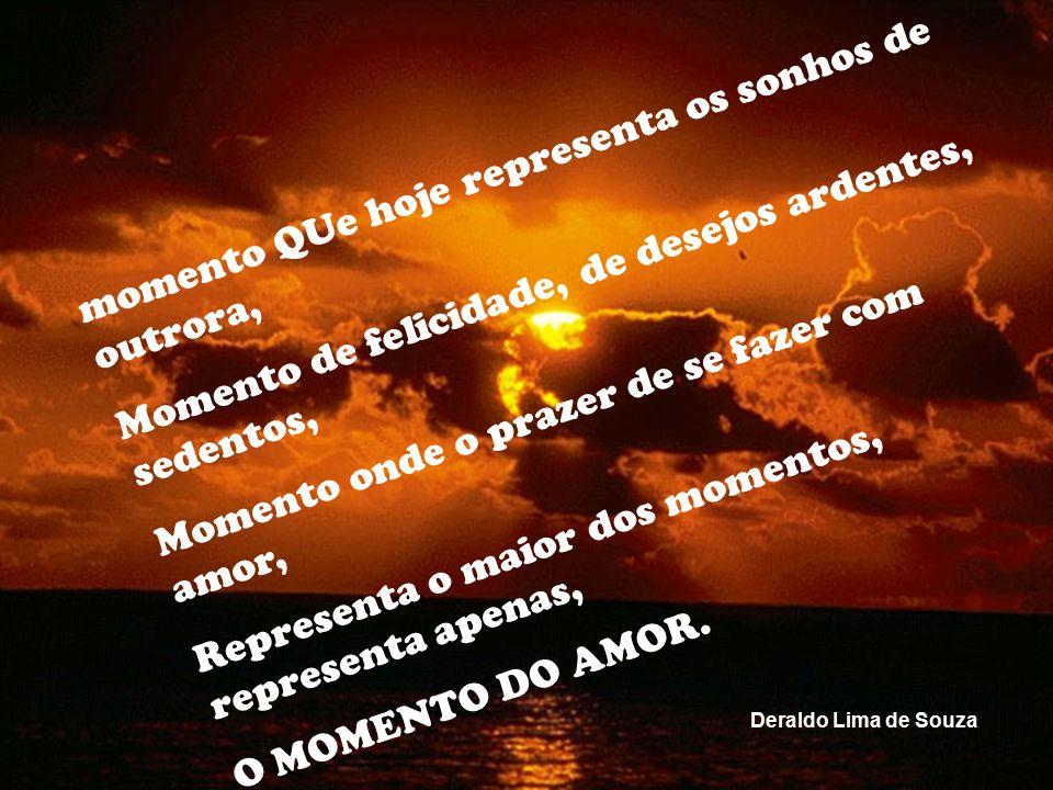 momento QUe hoje representa os sonhos de outrora,