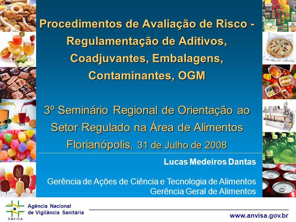 Procedimentos de Avaliação de Risco - Regulamentação de Aditivos, Coadjuvantes, Embalagens, Contaminantes, OGM 3º Seminário Regional de Orientação ao Setor Regulado na Área de Alimentos Florianópolis, 31 de Julho de 2008