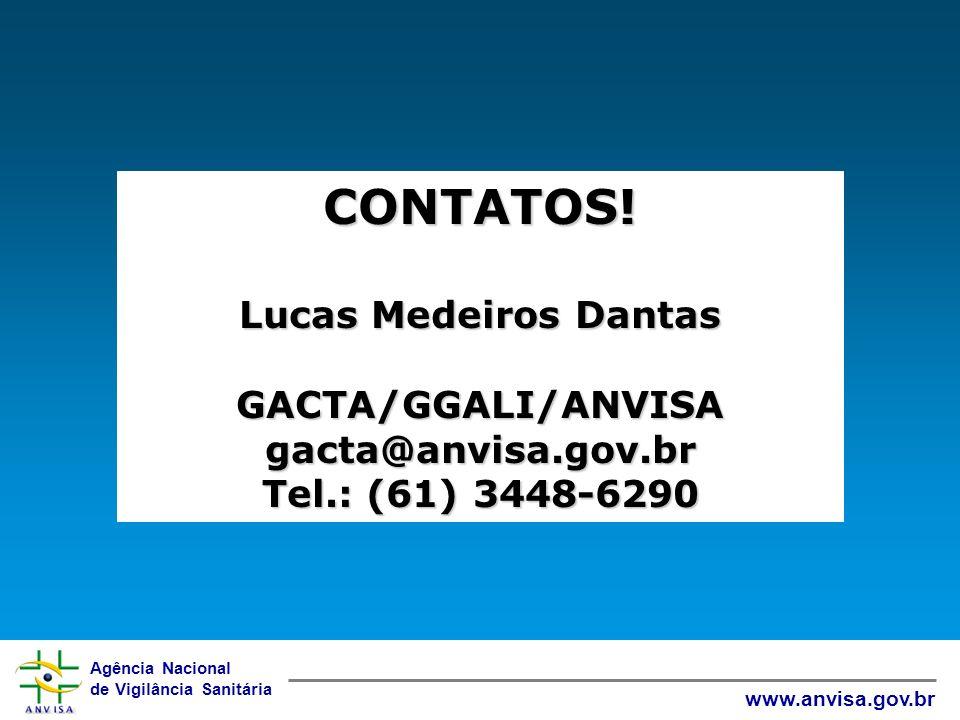 CONTATOS! Lucas Medeiros Dantas GACTA/GGALI/ANVISA gacta@anvisa.gov.br