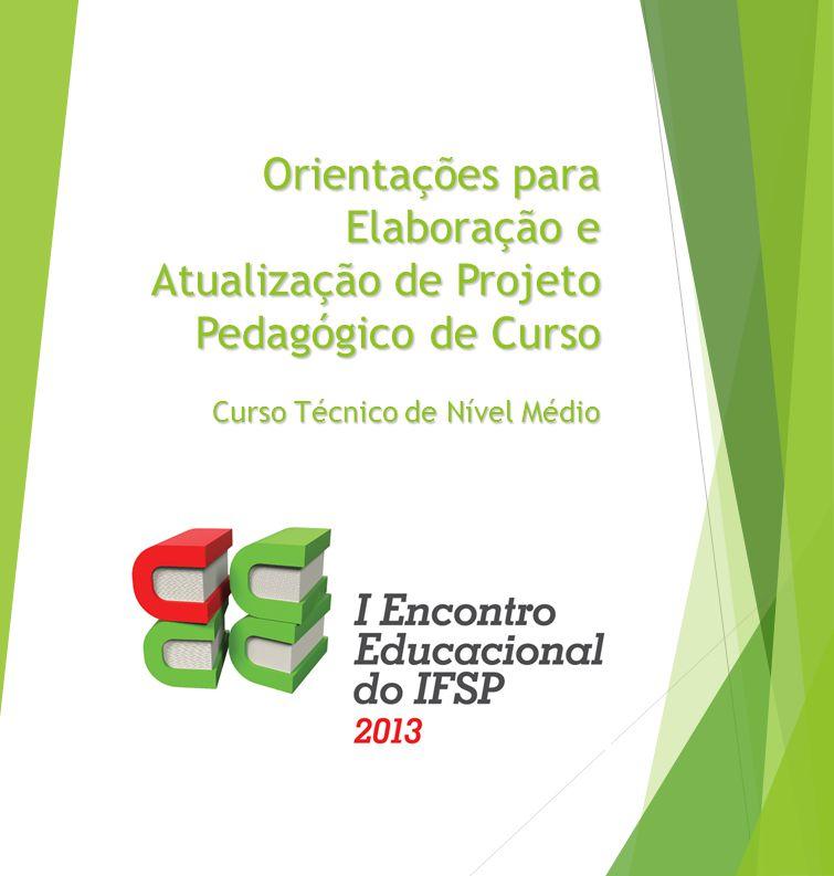 Orientações para Elaboração e Atualização de Projeto Pedagógico de Curso Curso Técnico de Nível Médio