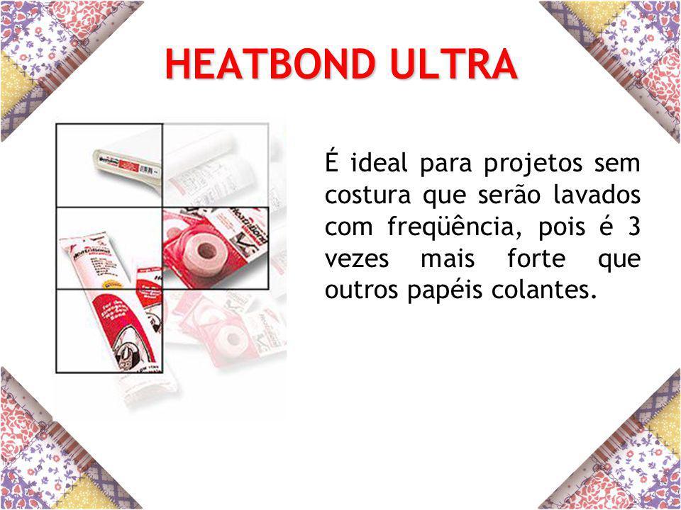 HEATBOND ULTRA É ideal para projetos sem costura que serão lavados com freqüência, pois é 3 vezes mais forte que outros papéis colantes.