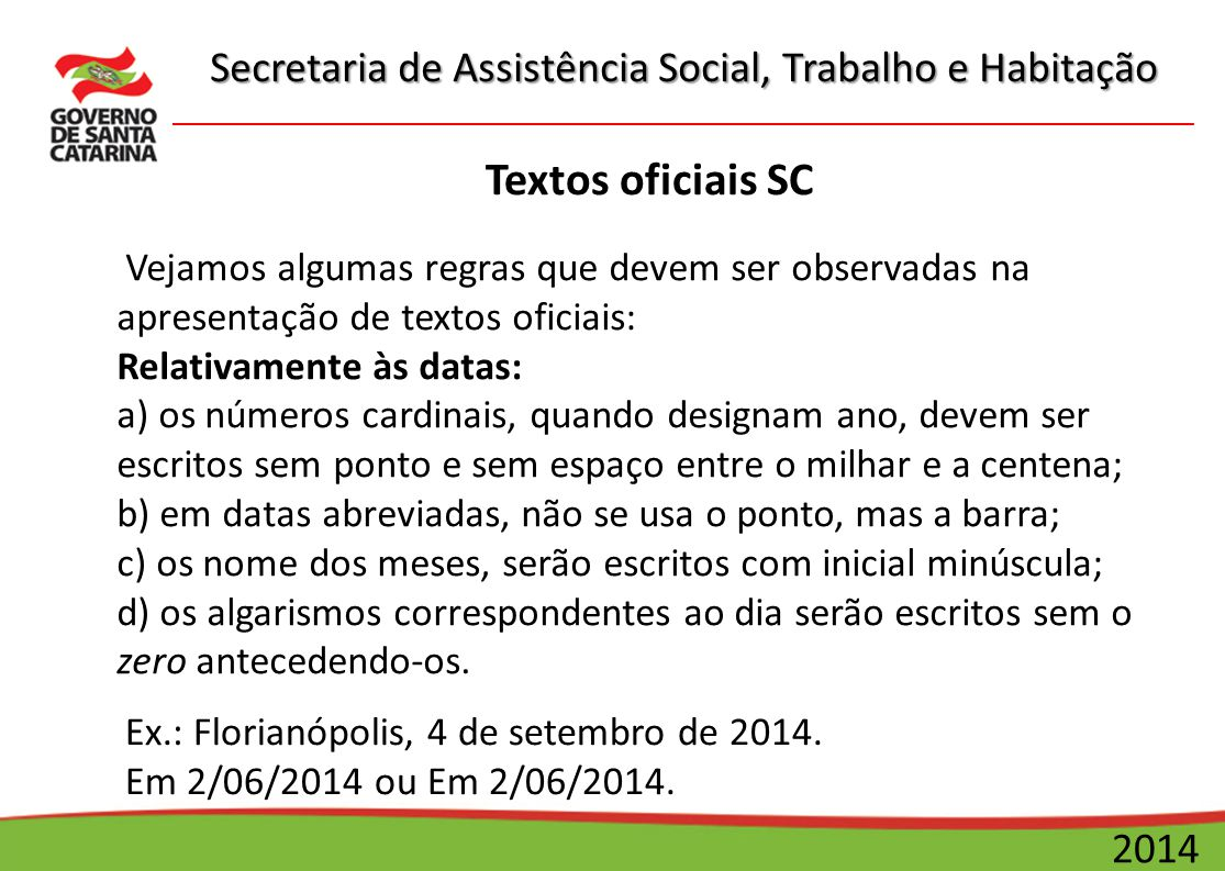 Textos oficiais SC Vejamos algumas regras que devem ser observadas na apresentação de textos oficiais: