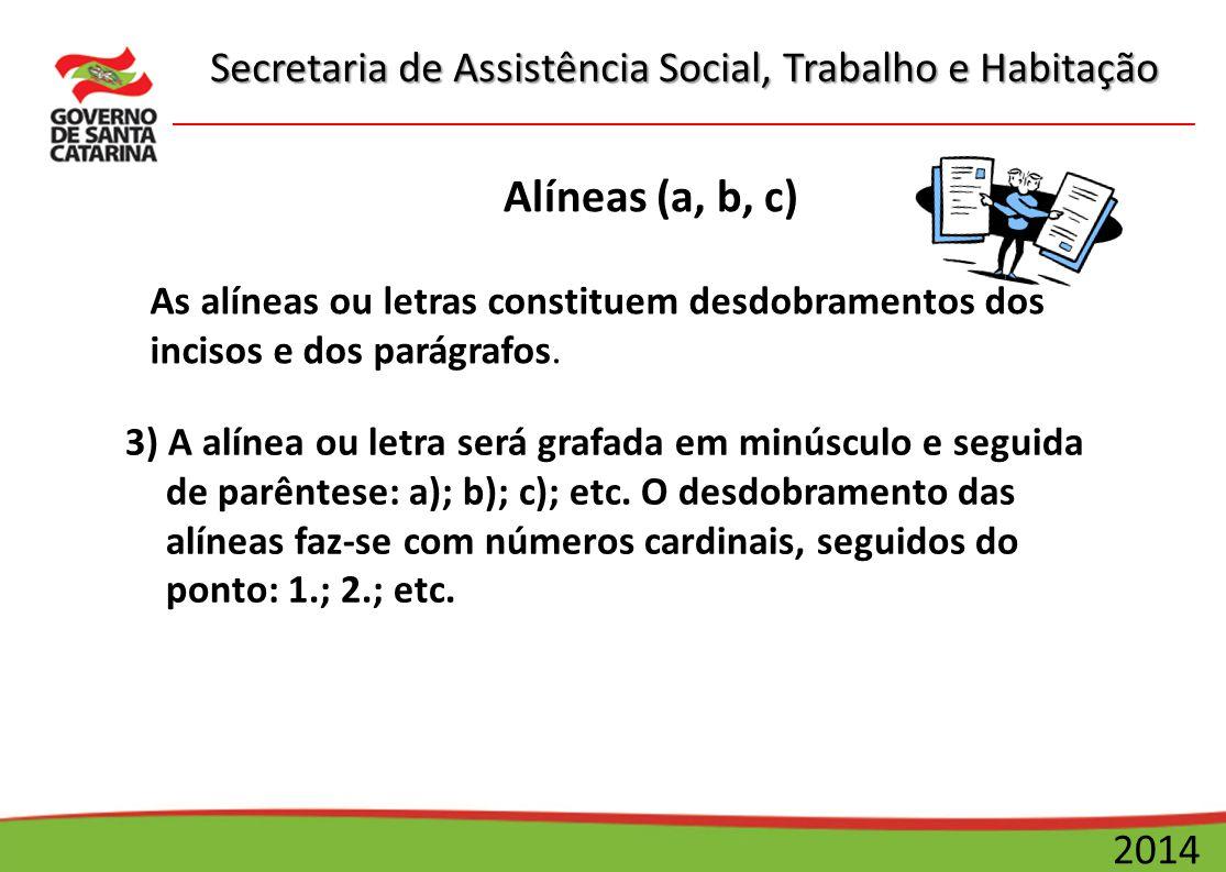 Alíneas (a, b, c) As alíneas ou letras constituem desdobramentos dos incisos e dos parágrafos.