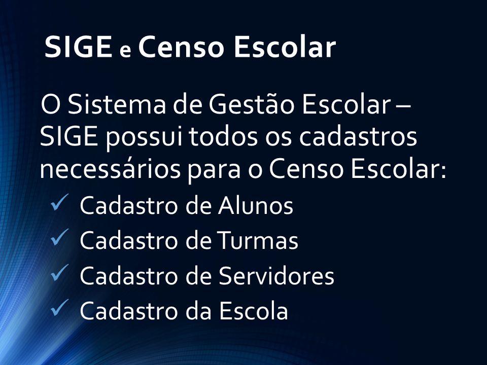 SIGE e Censo Escolar O Sistema de Gestão Escolar – SIGE possui todos os cadastros necessários para o Censo Escolar: