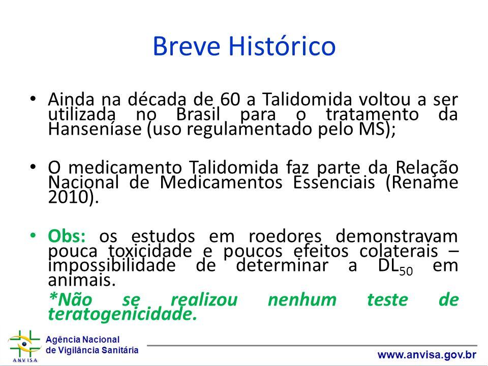 Breve Histórico Ainda na década de 60 a Talidomida voltou a ser utilizada no Brasil para o tratamento da Hanseníase (uso regulamentado pelo MS);