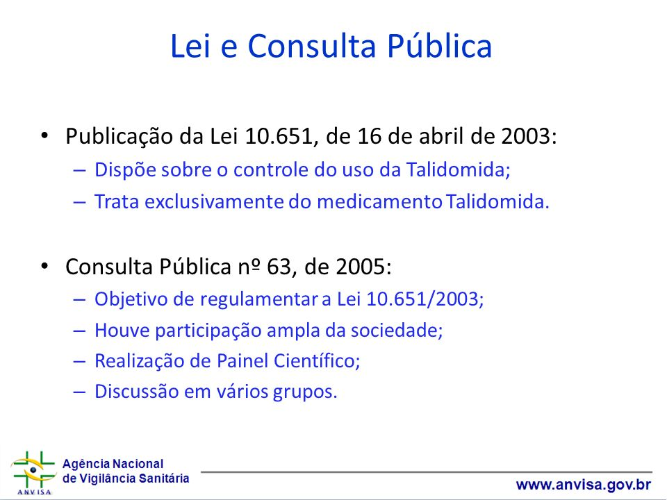Lei e Consulta Pública Publicação da Lei 10.651, de 16 de abril de 2003: Dispõe sobre o controle do uso da Talidomida;