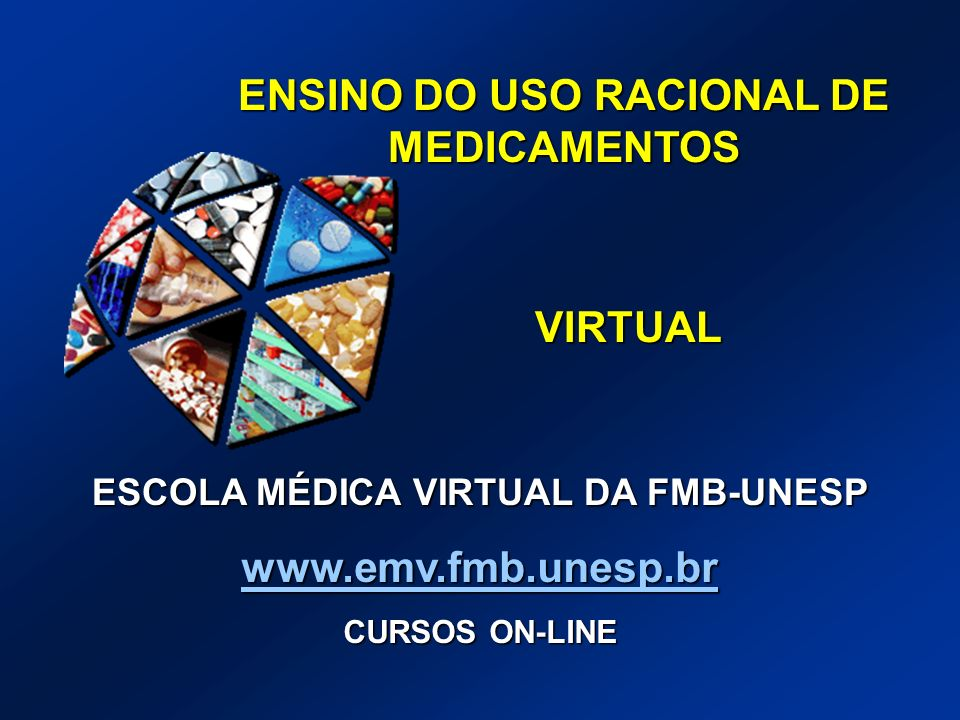ENSINO DO USO RACIONAL DE MEDICAMENTOS VIRTUAL www.emv.fmb.unesp.br