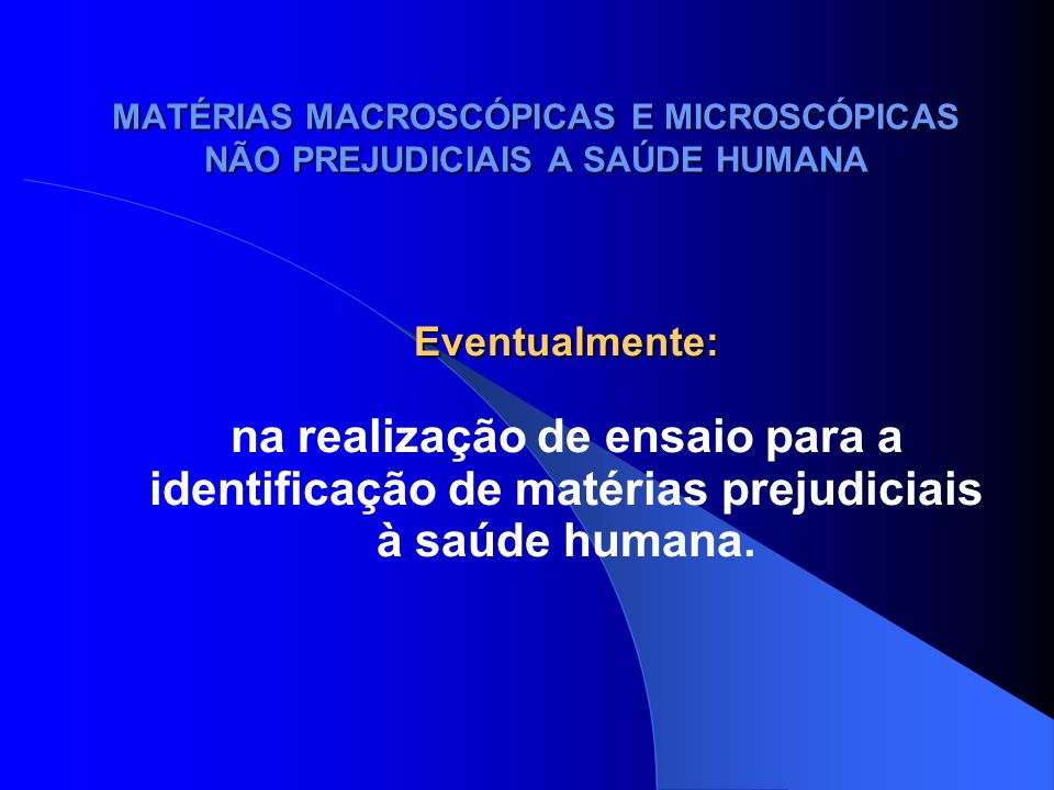 MATÉRIAS MACROSCÓPICAS E MICROSCÓPICAS NÃO PREJUDICIAIS A SAÚDE HUMANA