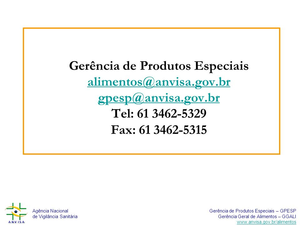 Gerência de Produtos Especiais alimentos@anvisa. gov. br gpesp@anvisa