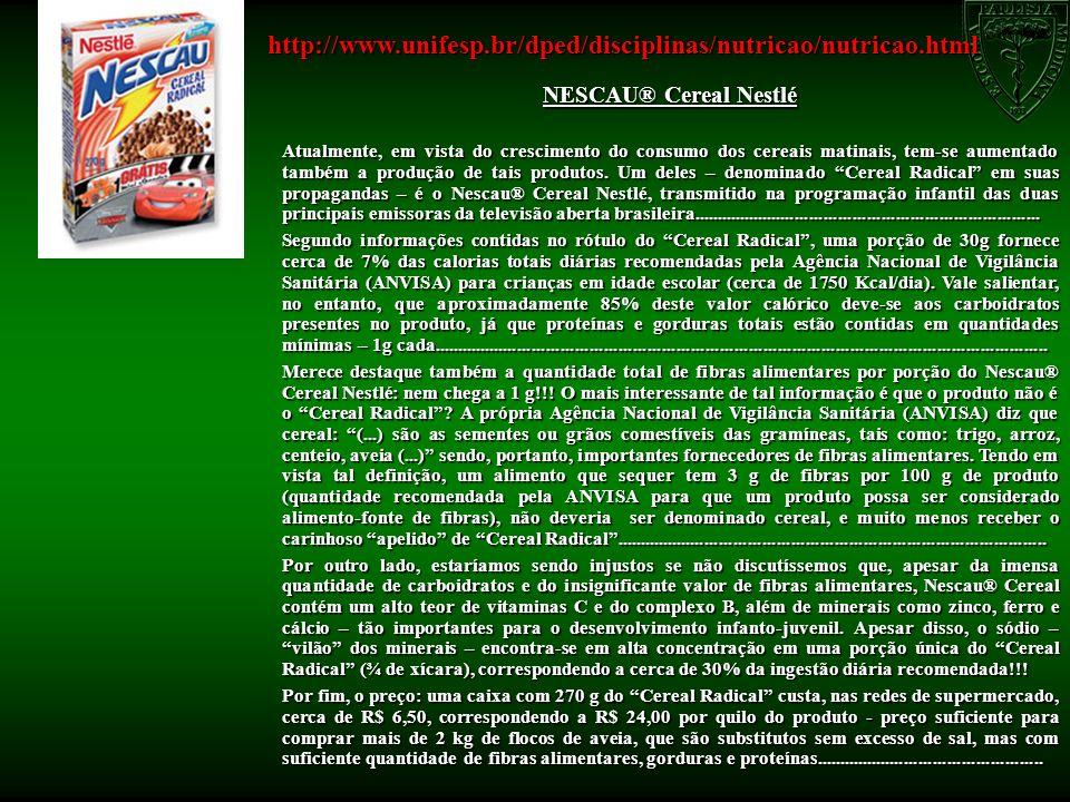 http://www.unifesp.br/dped/disciplinas/nutricao/nutricao.html NESCAU® Cereal Nestlé.