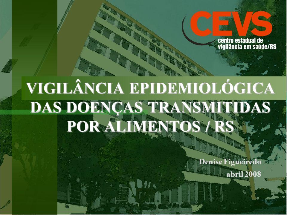 VIGILÂNCIA EPIDEMIOLÓGICA DAS DOENÇAS TRANSMITIDAS POR ALIMENTOS / RS