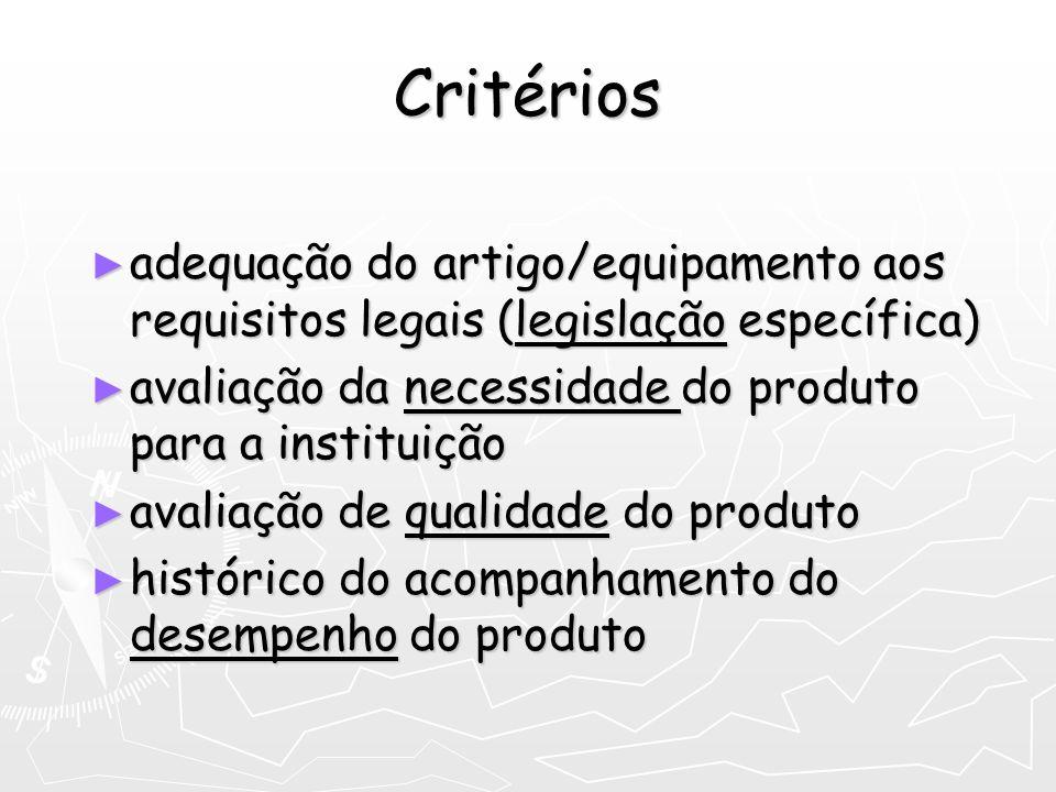 Critérios adequação do artigo/equipamento aos requisitos legais (legislação específica) avaliação da necessidade do produto para a instituição.