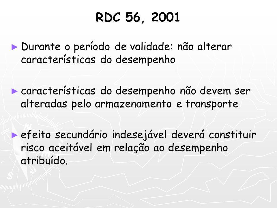 RDC 56, 2001Durante o período de validade: não alterar características do desempenho.