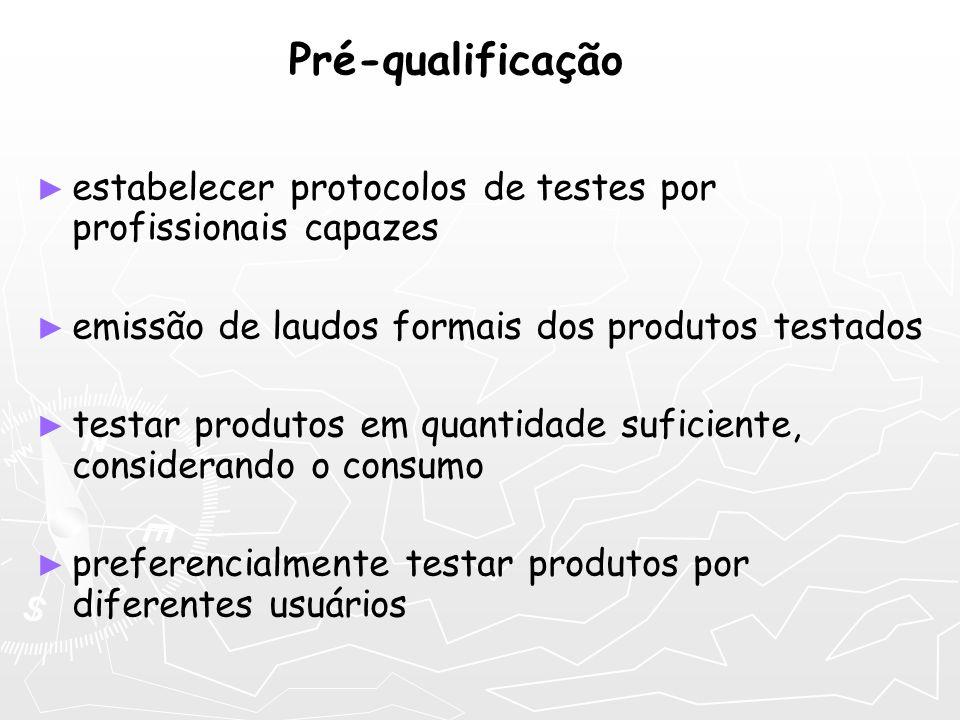 Pré-qualificação estabelecer protocolos de testes por profissionais capazes. emissão de laudos formais dos produtos testados.