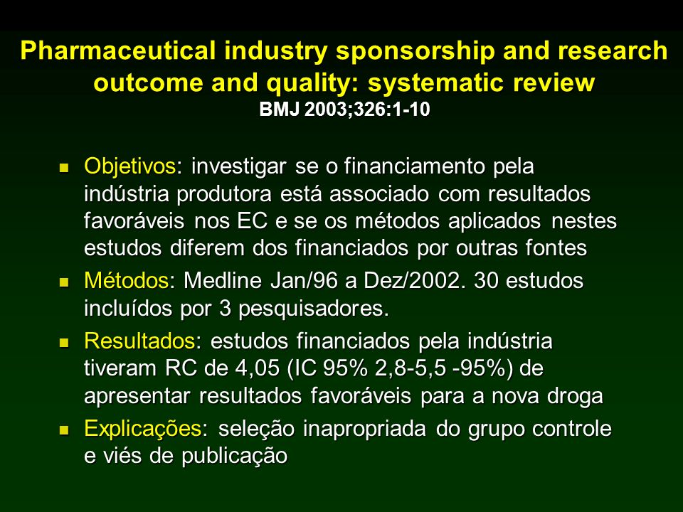 Pharmaceutical industry sponsorship and research outcome and quality: systematic review BMJ 2003;326:1-10