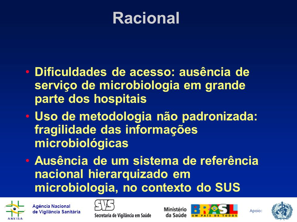 RacionalDificuldades de acesso: ausência de serviço de microbiologia em grande parte dos hospitais.